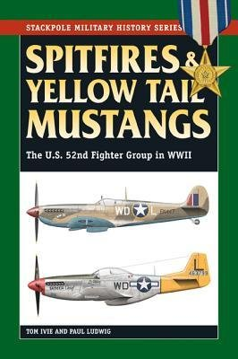 spitfires-and-yellow-tail-mustangs-the-52nd-fighter-group-in-world-war-ii-author-tom-ivie-published-
