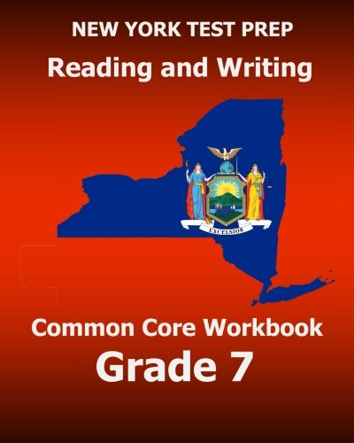 NEW YORK TEST PREP Reading and Writing Common Core Workbook Grade 7: Preparation for the New York Common Core ELA Test