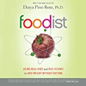 Foodist: Using Real Food and Real Science to Lose Weight Without Dieting | [Darya Pino Rose]