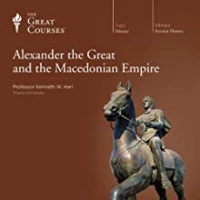 Alexander the Great and the Macedonian Empire Lecture Auteur(s) :  The Great Courses Narrateur(s) : Professor Kenneth W. Harl