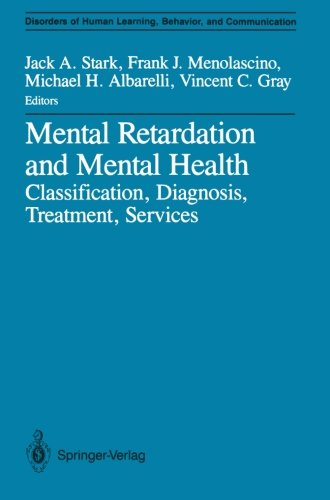 Mental Retardation And Mental Health: Classification, Diagnosis, Treatment, Services (Disorders Of Human Learning, Behavior, And Communication)