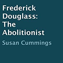 Frederick Douglass: The Abolitionist (       UNABRIDGED) by Susan Cummings Narrated by Alan Khan