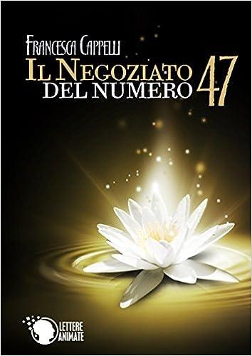 Francesca Cappelli - Il negoziato del numero 47 (2015)
