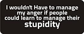 "3 - I Wouldn't Have To Manage My Anger If People Could Learn To Manage Their Stupidity 1 1/4"" x 3"" Hard Hat Biker Helmet Stickers Bs274"