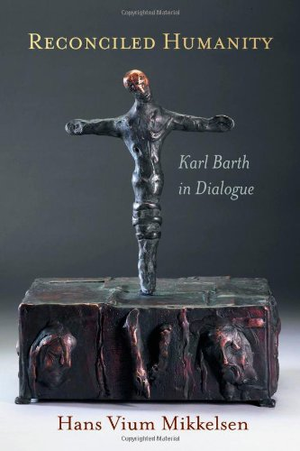 Reconciled Humanity: Karl Barth in Dialogue, Hans Vium Mikkelsen