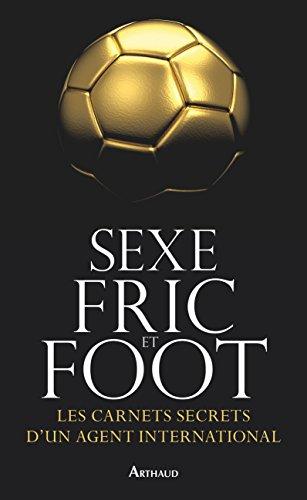 Sexe, fric et foot. Les carnets secrets d'un agent