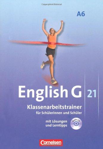 Cornelsen Verlag English G 21 - Ausgabe A / Abschlussband 6: 10. Schuljahr - 6-jährige Sekundarstufe I - Klassenarbeitstrainer mit Lösungen und Audio-Materialien