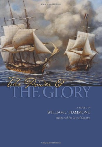 The Power and the Glory: A Novel (Historical Nautical Fiction)
