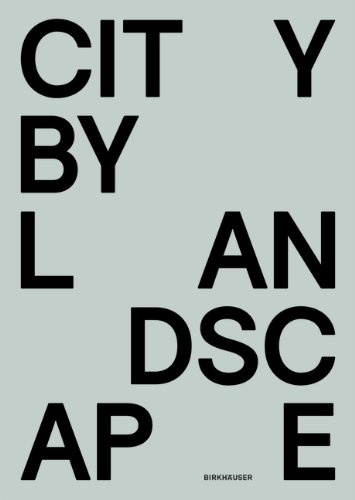City by Landscape (ger/eng): Die Landschaftsarchitektur von Rainer Schmidt / The Landscape Architecture of Rainer Schmidt