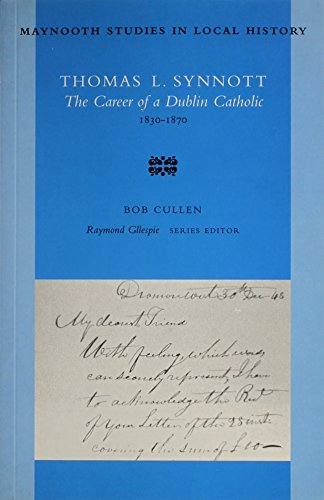 Thomas L Synott: the Career of a Dublin Catholic 1830-1870 (Maynooth Studies in Local History)