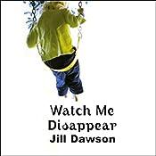 Watch Me Disappear | [Jill Dawson]