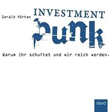 Investment Punk: Warum ihr schuftet und wir reich werden Hörbuch von Gerald Hörhan Gesprochen von: Matthias Lühn