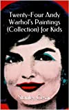 Twenty-Four Andy Warhols Paintings (Collection) for Kids