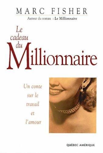 Le cadeau du millionnaire: Un conte sur le travail et l'amour (French Edition)