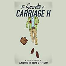 The Secrets of Carriage H (       UNABRIDGED) by Andrew Rosenheim Narrated by LJ Ganser
