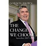 The Change We Choose: Speeches 2007-2009by Gordon Brown