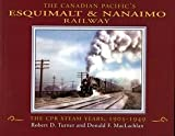 The Canadian Pacifics Esquimalt & Nanaimo Railway: CPR Steam Years, 1905-1949