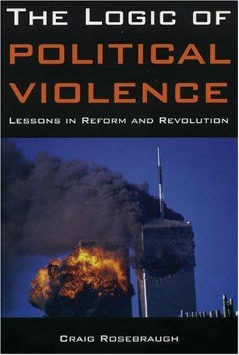 The Logic of Political Violence: Lessons in Reform and Revolution, Craig Rosebraugh