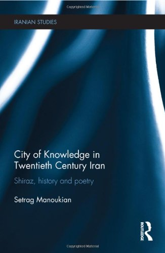 City of Knowledge in Twentieth Century Iran: Shiraz,...