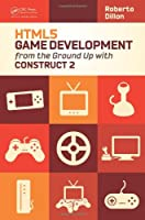 HTML5 Game Development from the Ground Up with Construct 2 Front Cover
