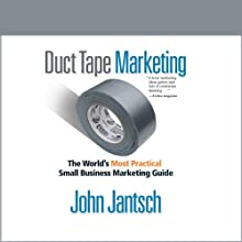 Duct Tape Marketing (Revised and Updated): The World's Most Practical Small Business Marketing Guide (       UNABRIDGED) by John Jantsch Narrated by John Jantsch