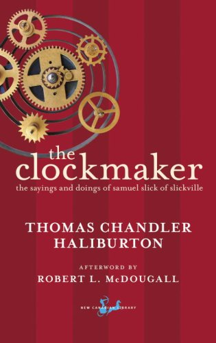 The Clockmaker: The Sayings and Doings of Samuel Slick of Slickville (New Canadian Library)