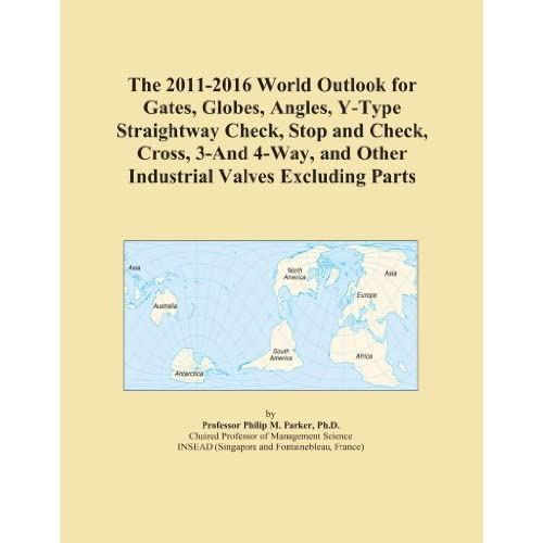 The 2011-2016 World Outlook for Iron Body Gates, Globes, Angles, Y-Type Straightway Check, Stop and Check, Cross, 3-And 4-Way, and Other Industrial Valves Icon Group International
