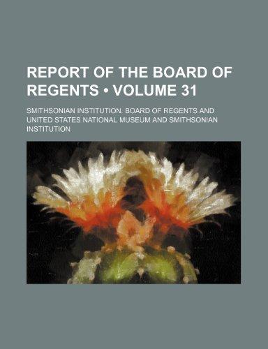 Report of the Board of Regents (Volume 31 )