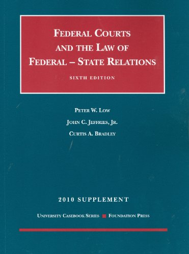 The Federal Courts And The Federal-State Relations, 6Th, 2010 Supplement (University Casebook: Supplement)