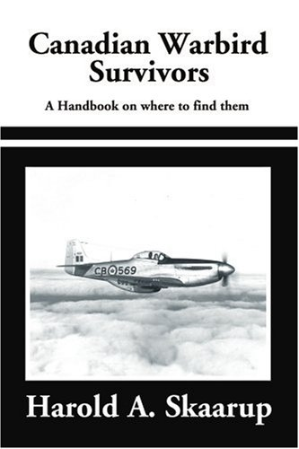 Canadian Warbird Survivors: A Handbook on Where to Find Them