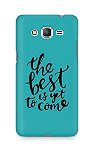 AMEZ the best is yet to come Back Cover For Samsung Galaxy Grand Prime