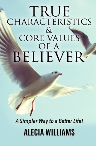 True Characteristics and Core Values of a Believer: A Simpler Way To a Better Life PDF