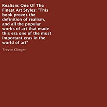Realism: One of the Finest Art Styles (       UNABRIDGED) by Trevor Clinger Narrated by Trevor Clinger
