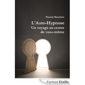 Auto-Hypnose - Un voyage au centre de vous-m�me