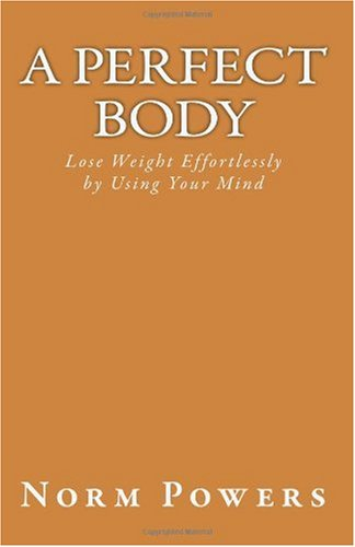 A Perfect Body: Lose Weight Effortlessly by Using Your Mind