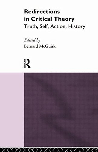 Redirections in Critical Theory: Truth, Self, Action, History