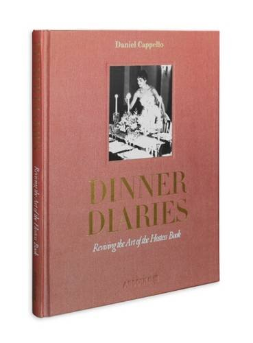 Dinner Diaries: Reviving the Art of the Hostess Book (Trade)