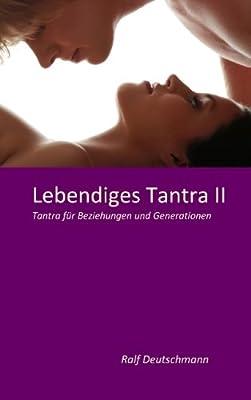 Lebendiges Tantra II: Tantra für Beziehungen und Generationen