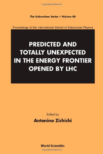 Predicted And Totally Unexpected In The Energy Frontier Opened By Lhc: Proceedings Of The International School Of Subnuclear Physics (Subnuclear Series)