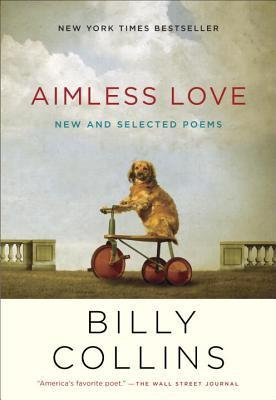 [ Aimless Love: New and Selected Poems by Collins, Billy ( Author ) Oct-2014 Paperback ] PDF