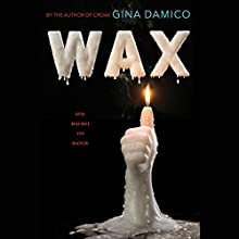 Wax Audiobook by Gina Damico Narrated by Erin Spencer