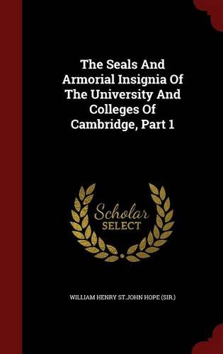 The Seals And Armorial Insignia Of The University And Colleges Of Cambridge, Part 1