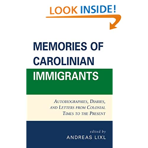 Memories of Carolinian Immigrants: Autobiographies, Diaries, and Letters from Colonial Times to the Present
