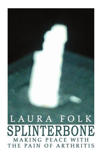 Book: Splinterbone - Making Peace With the Pain of Arthritis by Laura Folk