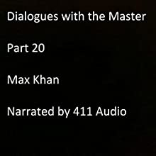 Dialogues with the Master, Part 20 Audiobook by Max Khan Narrated by  411 Audio