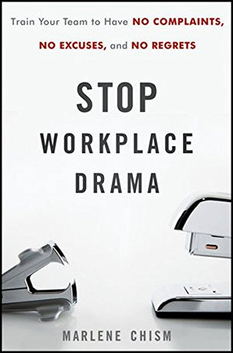 Stop Workplace Drama: Train Your Team to have No Complaints, No Excuses, and No Regrets (Team Building Books compare prices)