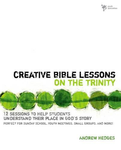 Creative Bible Lessons on the Trinity: 12 Sessions to Help Students Understand Their Place in God's Story