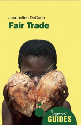 Fair Trade: A Beginner's Guide (Beginner's Guides)