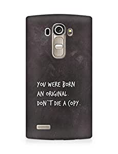 AMEZ you were born an original dont die a copy Back Cover For LG G4