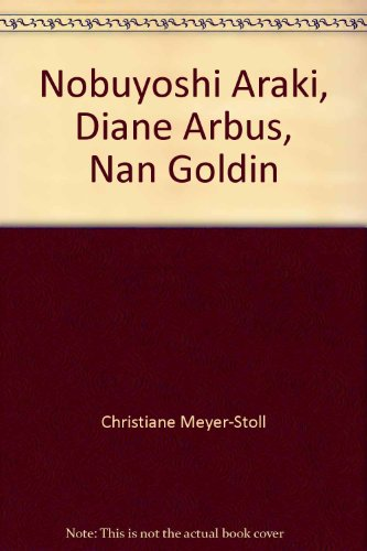 Diane Arbus - Nobuyoshi Araki - Nan Goldin 24.3 - 26.9.1997